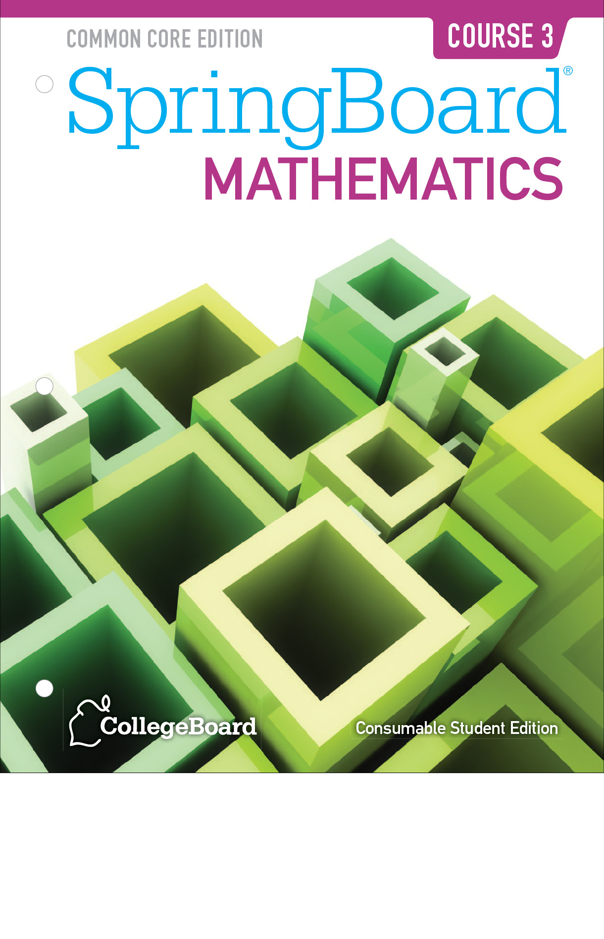 Book cover of the Common Core Edition of SpringBoard Mathematics Course three from CollegeBoard. It has differently sized open square blocks on their side.